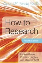How To Research ebook by Loraine Blaxter, Christina Hughes, Malcolm Tight