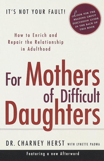 For Mothers of Difficult Daughters - How to Enrich and Repair the Relationship in Adulthood ebook by Charney Herst
