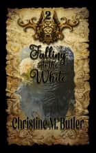 Falling into the White ebook by Christine M. Butler, Christine Michelle