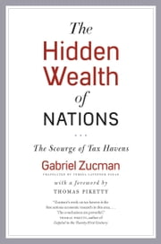 The Hidden Wealth of Nations - The Scourge of Tax Havens ebook by Gabriel Zucman, Teresa Lavender Fagan, Thomas Piketty