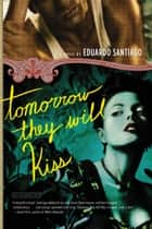 Tomorrow They Will Kiss ebook by Eduardo Santiago