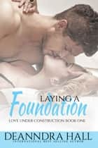 Laying a Foundation - Bonus volume: Includes The Groundbreaking ebook by Deanndra Hall