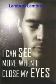 I Can See More When I Close My Eyes ebook by Lambros Lambrou