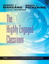 The Highly Engaged Classroom ebook by Robert J. Marzano,Debra J. Pickering