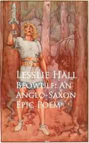 Beowulf: An Anglo-Saxon Epic Poem - Bestsellers and famous Books ebook by Lesslie Hall