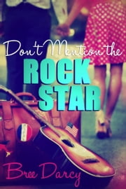 Don't Mention the Rock Star ebook by Bree Darcy