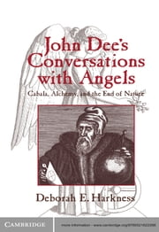 John Dee's Conversations with Angels - Cabala, Alchemy, and the End of Nature ebook by Deborah E. Harkness