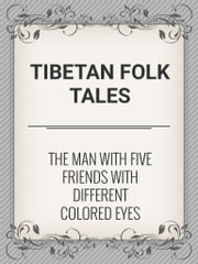 The Man with Five Friends with Different Colored Eyes ebook by Tibetan Folk Tales