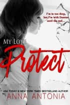 My Love Protect - My Love, #4 ebook by Anna Antonia