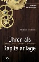 Uhren als Kapitalanlage - Status, Luxus, lukrative Investition ebook by Michael Brückner
