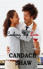Cooking Up Love ebook by Candace Shaw