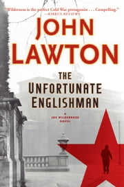 The Unfortunate Englishman - A Joe Wilderness Novel ebook by John Lawton