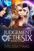 Judgement of the Six Series Bundle, Books 1-3 ebook by Melissa Haag