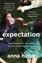 Expectation - The most razor-sharp and heartbreaking novel of the year ebook by Anna Hope