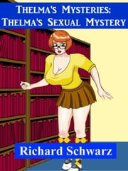 Thelma's Mysteries: Thelma's Sexual Mystery ebook by Richard Schwarz