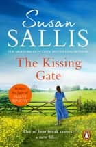 The Kissing Gate - a warm-hearted, poignant and emotional West Country novel of fresh starts and new chances from bestselling author Susan Sallis ebook by Susan Sallis