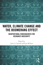 Water, Climate Change and the Boomerang Effect - Unintentional Consequences for Resource Insecurity ebook by Larry Swatuk, Lars Wirkus