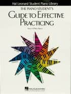 The Piano Student's Guide to Effective Practicing (Music Instruction) ebook by Nancy O'Neill Breth