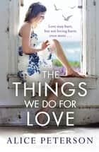 The Things We Do for Love ebook by Alice Peterson