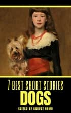 7 best short stories: Dogs eBook by Ivan S. Turgenev, Jack London, Anton Chekhov,...