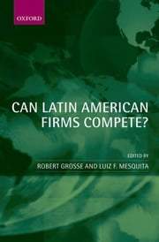 Can Latin American Firms Compete? ebook by Robert Grosse,Luiz F. Mesquita