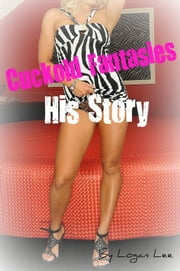 Cuckold Fantasies: His Story ebook by Logan Lee