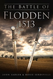 Battle of Flodden 1513 ebook by John Sadler,Rosie Serdville