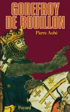 Godefroy de Bouillon ebook by Pierre Aubé