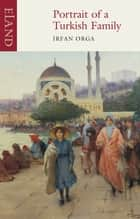 Portrait of a Turkish Family ebook by Irfan Orga, Ates Orga