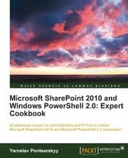 Microsoft SharePoint 2010 and Windows PowerShell 2.0: Expert Cookbook ebook by Yaroslav Pentsarskyy