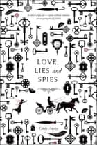 Love, Lies and Spies - A Swoon Novel ebook by Cindy Anstey