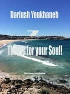 7 Things For Your Soul! ebook by Dariush Youkhaneh