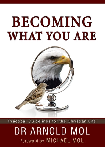 Becoming What You Are (eBook) - Practical Guidelines for the Christian Life ebook by Arnold Mol