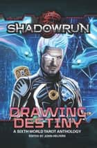 Shadowrun: Drawing Destiny - A Sixth World Tarot Anthology ebook by John Helfers, Editor, Michael A. Stackpole,...