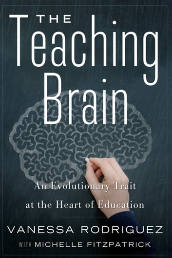 The Teaching Brain - An Evolutionary Trait at the Heart of Education ebook by Vanessa Rodriguez,Michelle Fitzpatrick
