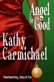 Angel Be Good ebook by Kathy Carmichael