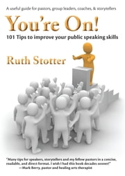 You're On! - 101 Tips to improve your public speaking skills ebook by Ruth Stotter