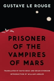 Prisoner of the Vampires of Mars ebook by Gustave Le Rouge,David Beus,Brian Evenson,William Ambler