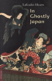 In Ghostly Japan ebook by Lafcadio Hearn
