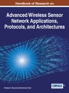 Handbook of Research on Advanced Wireless Sensor Network Applications, Protocols, and Architectures ebook by Niranjan K. Ray, Ashok Kumar Turuk