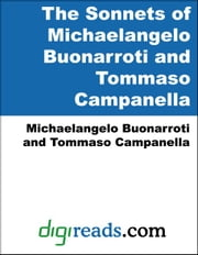 The Sonnets of Michaelangelo Buonarroti and Tommaso Campanella ebook by Buonarroti, Michaelangelo
