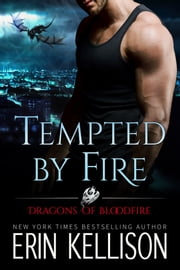 Tempted by Fire - Dragons of Bloodfire ebook by Erin Kellison