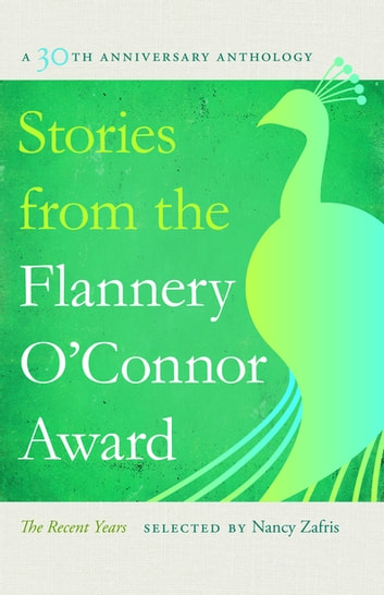Stories from the Flannery O'Connor Award - A 30th Anniversary Anthology: The Recent Years ebook by
