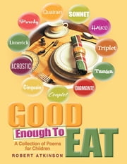 Good Enough to Eat: A Collection of Poems for Children ebook by Robert Atkinson