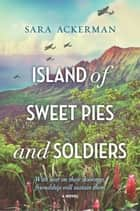 Island of Sweet Pies and Soldiers ebook by Sara Ackerman