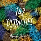 142 Ostriches audiobook by April Davila