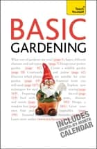 Basic Gardening - A step by step guide to garden care and growing fruit, flowers and vegetables ebook by Jane McMorland Hunter