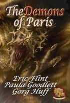 The Demons of Paris ebook by Eric Flint, Paula Goodlett, Gorg Huff