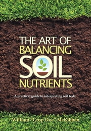 The Art of Balancing Soil Nutrients ebook by William McKibben