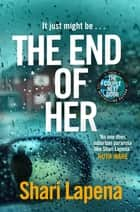 The End of Her - The unputdownable Sunday Times bestseller from the author of THE COUPLE NEXT DOOR ebook by Shari Lapena